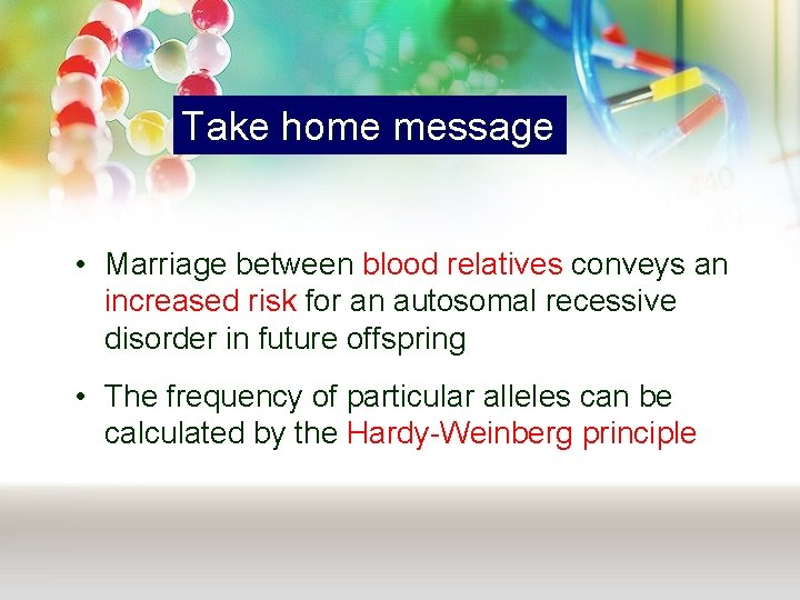 Take home message • Marriage between blood relatives conveys an increased risk for an