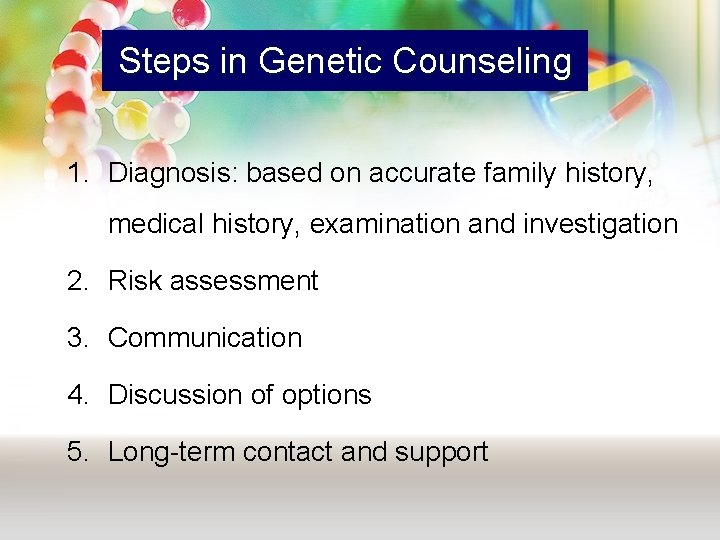 Steps in Genetic Counseling 1. Diagnosis: based on accurate family history, medical history, examination