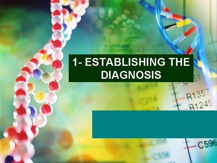 1 - ESTABLISHING THE DIAGNOSIS