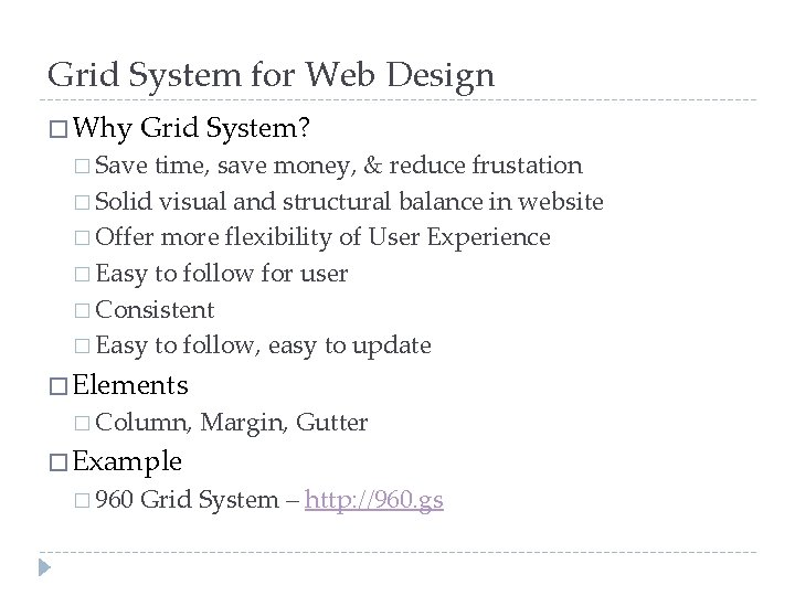 Grid System for Web Design � Why Grid System? � Save time, save money,