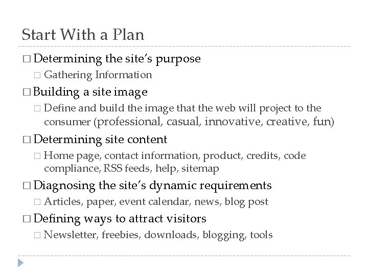 Start With a Plan � Determining the site's purpose � Gathering Information � Building