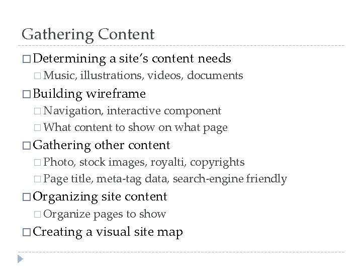 Gathering Content � Determining a site's content needs � Music, illustrations, videos, documents �