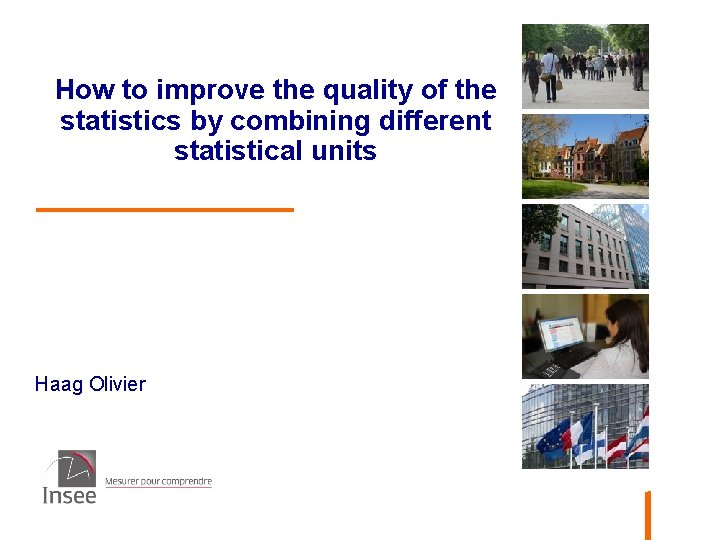 How to improve the quality of the statistics by combining different statistical units Haag