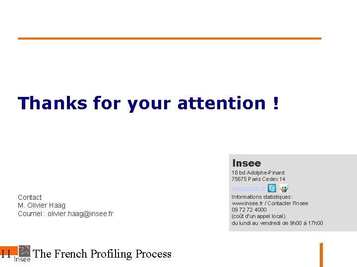 11 Thanks for your attention ! Insee 18 bd Adolphe-Pinard 75675 Paris Cedex 14