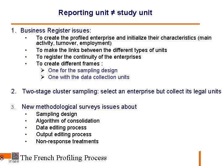8 Reporting unit ≠ study unit 1. Business Register issues: • • To create