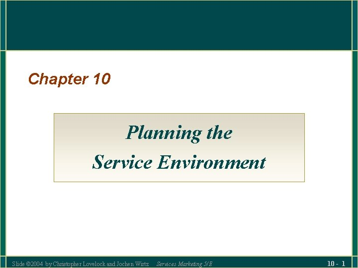 Chapter 10 Planning the Service Environment Slide © 2004 by Christopher Lovelock and Jochen