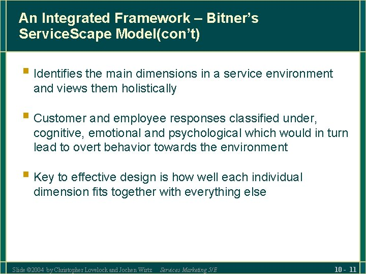 An Integrated Framework – Bitner's Service. Scape Model(con't) § Identifies the main dimensions in
