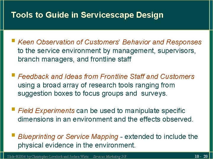 Tools to Guide in Servicescape Design § Keen Observation of Customers' Behavior and Responses