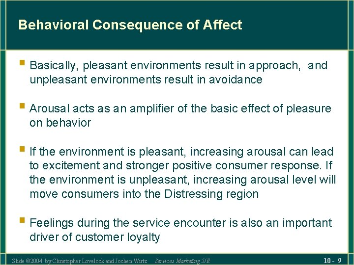 Behavioral Consequence of Affect § Basically, pleasant environments result in approach, and unpleasant environments