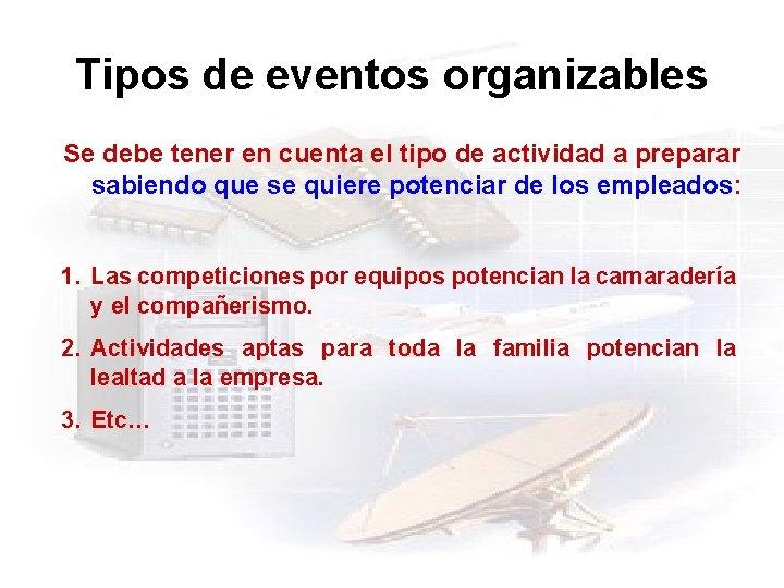 Tipos de eventos organizables Se debe tener en cuenta el tipo de actividad a