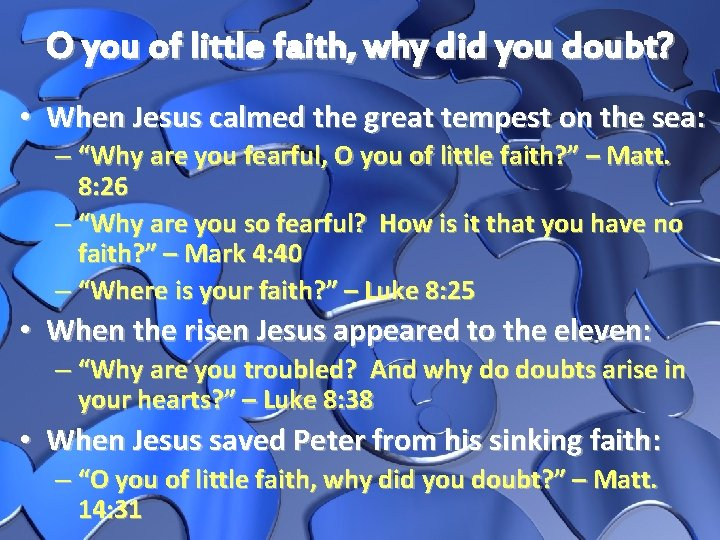 O you of little faith, why did you doubt? • When Jesus calmed the