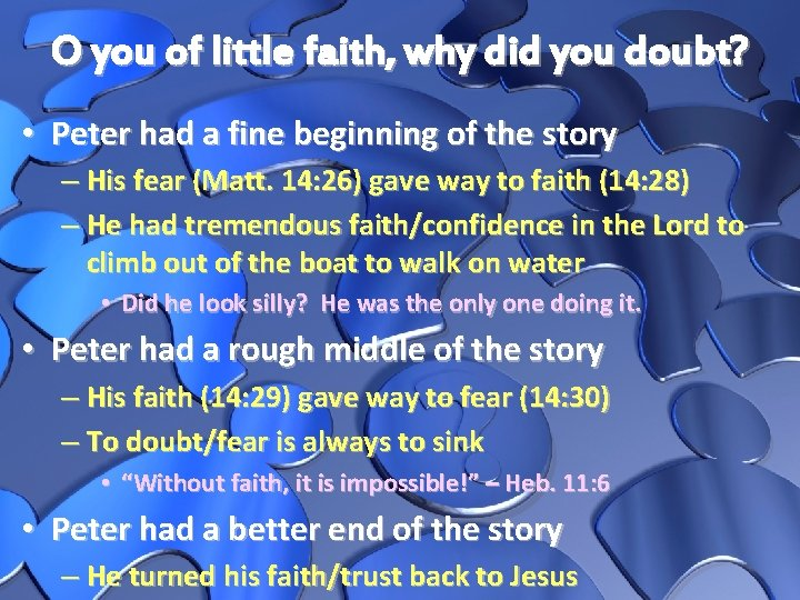 O you of little faith, why did you doubt? • Peter had a fine