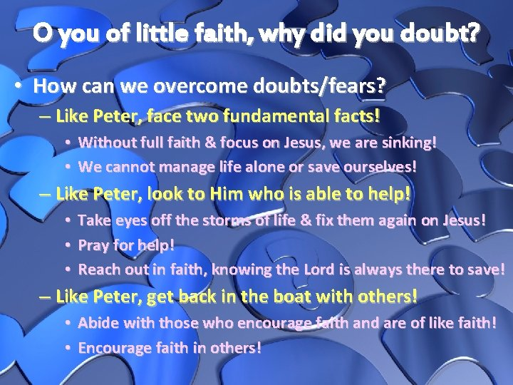 O you of little faith, why did you doubt? • How can we overcome