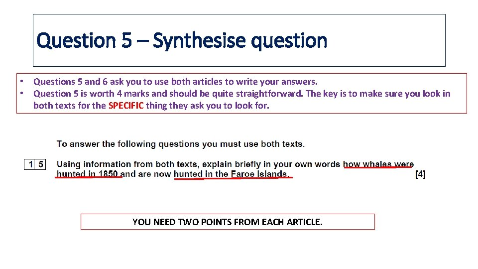 Question 5 – Synthesise question • Questions 5 and 6 ask you to use