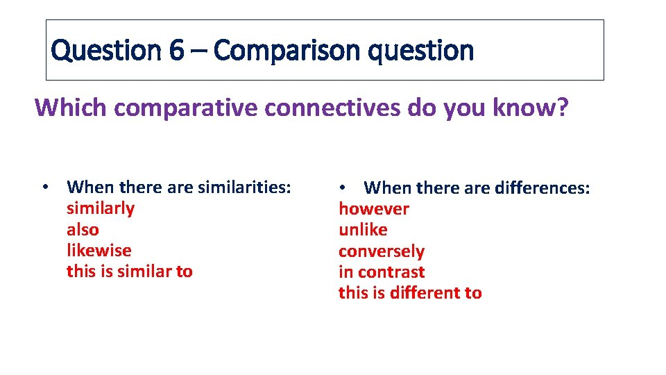Question 6 – Comparison question Which comparative connectives do you know? • When there