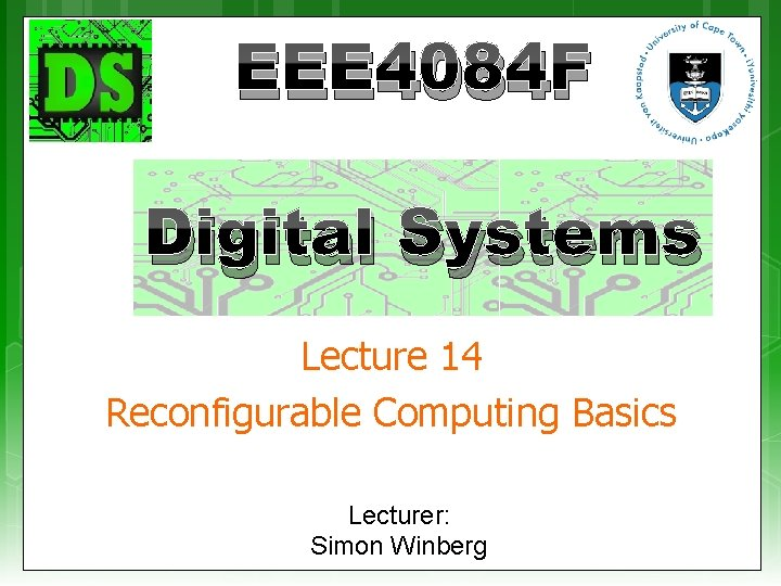 EEE 4084 F Digital Systems Lecture 14 Reconfigurable Computing Basics Lecturer: Simon Winberg