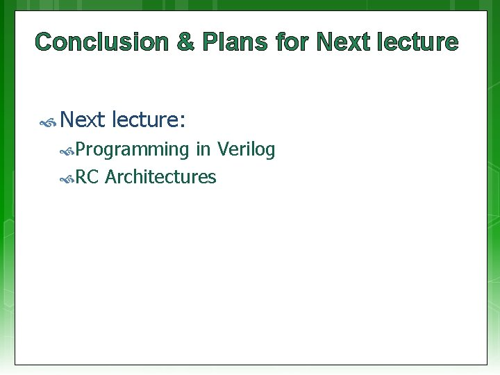 Conclusion & Plans for Next lecture: Programming in Verilog RC Architectures