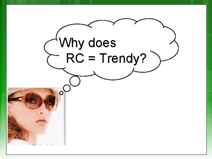 Why does RC = Trendy?
