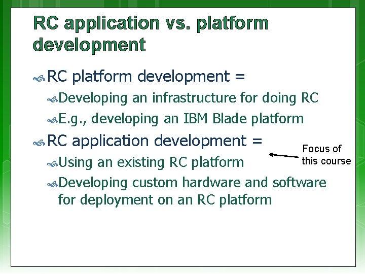 RC application vs. platform development RC platform development = Developing an infrastructure for doing