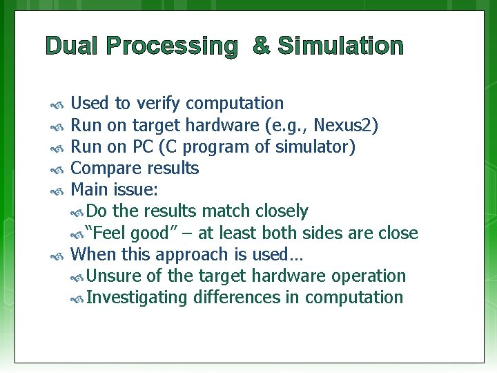 Dual Processing & Simulation Used to verify computation Run on target hardware (e. g.