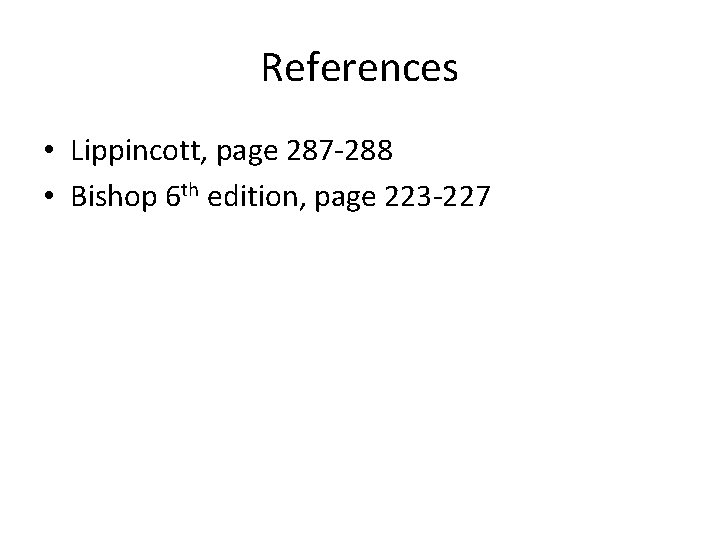 References • Lippincott, page 287 -288 • Bishop 6 th edition, page 223 -227