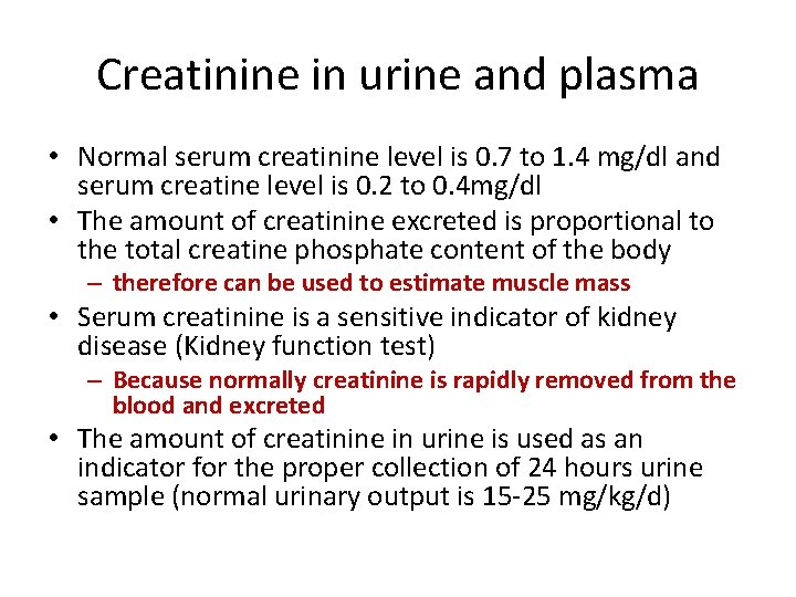 Creatinine in urine and plasma • Normal serum creatinine level is 0. 7 to