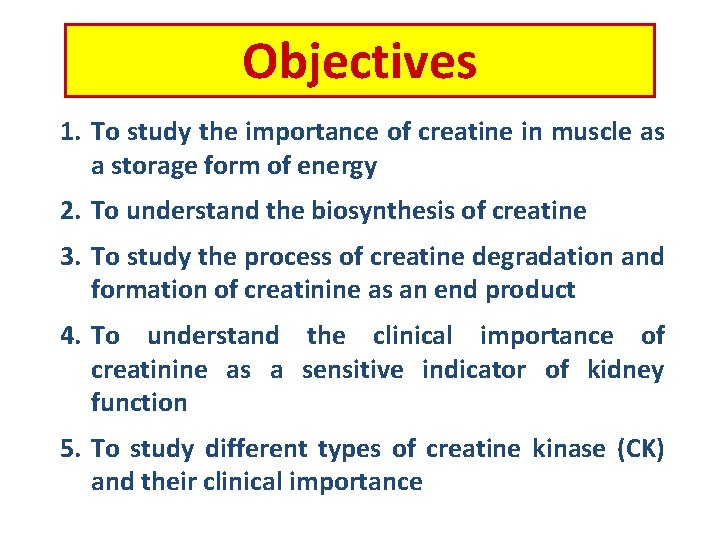 Objectives 1. To study the importance of creatine in muscle as a storage form