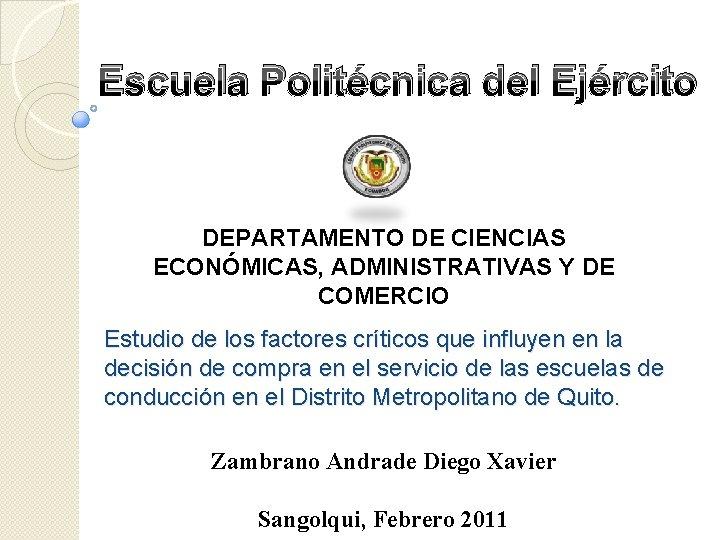 Escuela Politécnica del Ejército DEPARTAMENTO DE CIENCIAS ECONÓMICAS, ADMINISTRATIVAS Y DE COMERCIO Estudio de