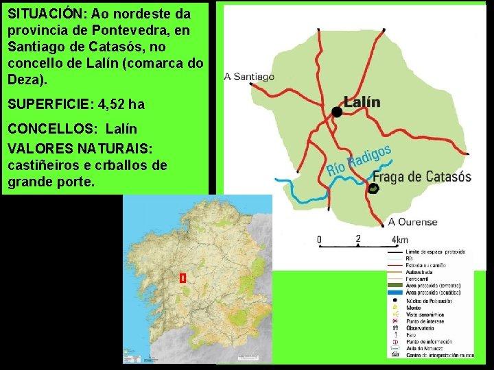SITUACIÓN: Ao nordeste da provincia de Pontevedra, en Santiago de Catasós, no concello de