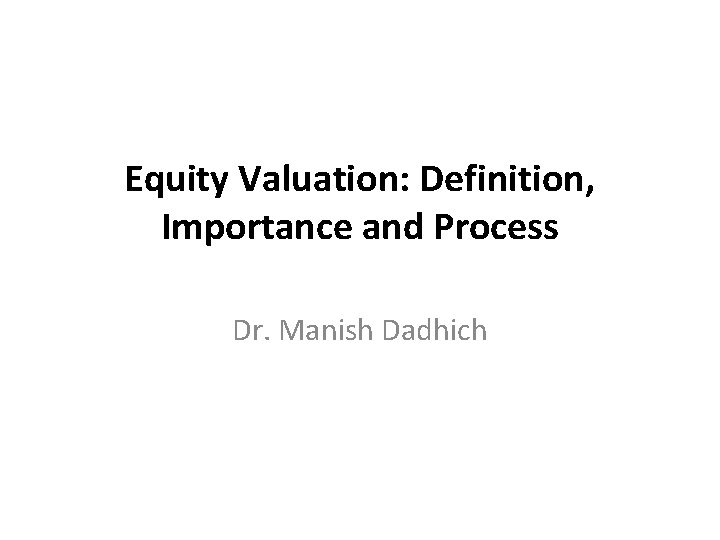 Equity Valuation: Definition, Importance and Process Dr. Manish Dadhich