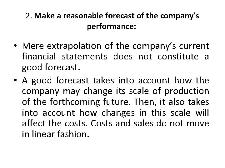 2. Make a reasonable forecast of the company's performance: • Mere extrapolation of the