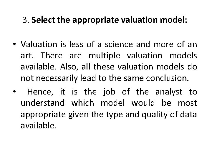 3. Select the appropriate valuation model: • Valuation is less of a science and