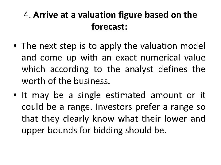 4. Arrive at a valuation figure based on the forecast: • The next step