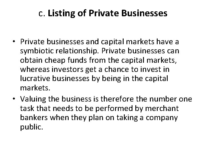 c. Listing of Private Businesses • Private businesses and capital markets have a symbiotic