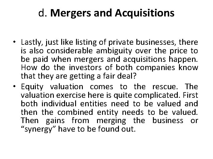 d. Mergers and Acquisitions • Lastly, just like listing of private businesses, there is