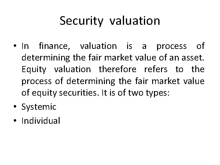 Security valuation • In finance, valuation is a process of determining the fair market