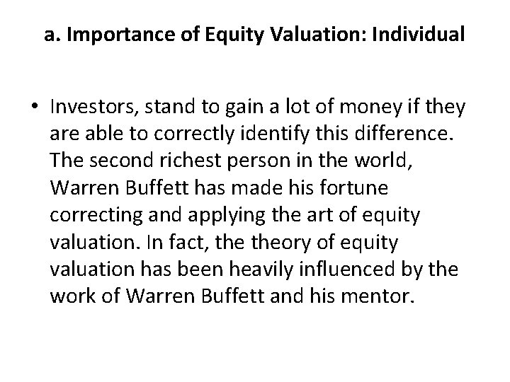 a. Importance of Equity Valuation: Individual • Investors, stand to gain a lot of