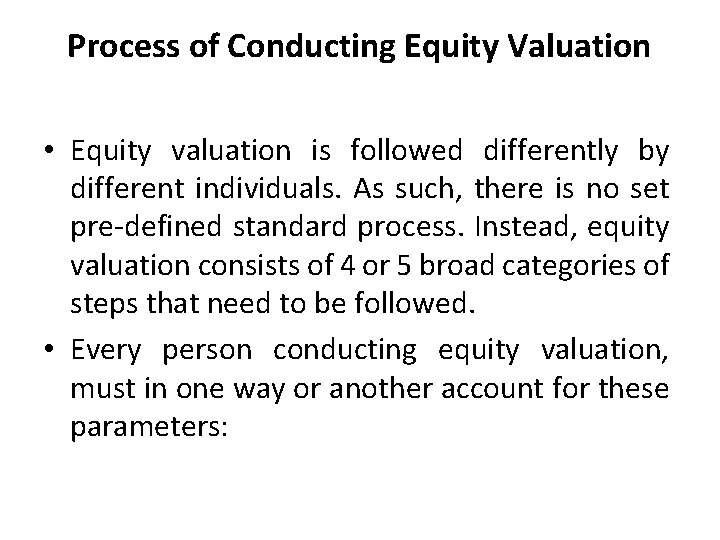 Process of Conducting Equity Valuation • Equity valuation is followed differently by different individuals.