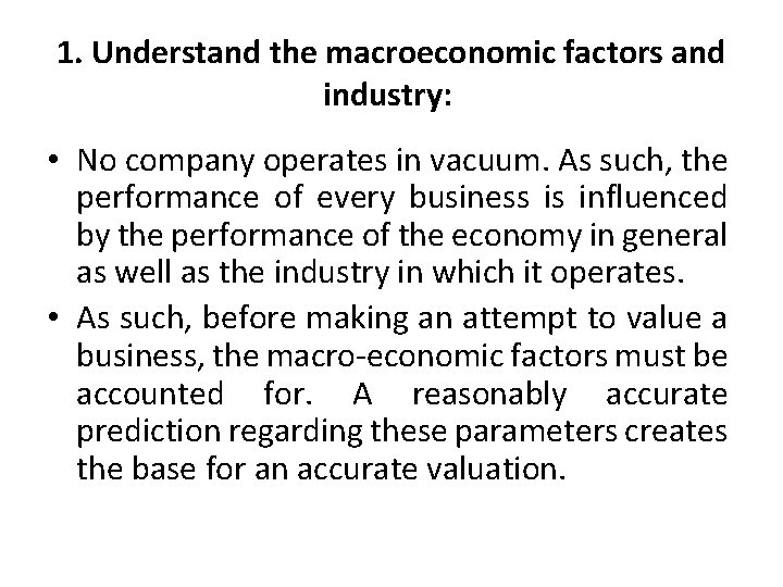 1. Understand the macroeconomic factors and industry: • No company operates in vacuum. As