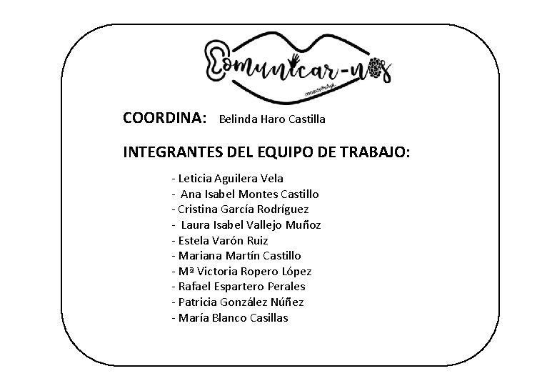 COORDINA: Belinda Haro Castilla INTEGRANTES DEL EQUIPO DE TRABAJO: - Leticia Aguilera Vela -