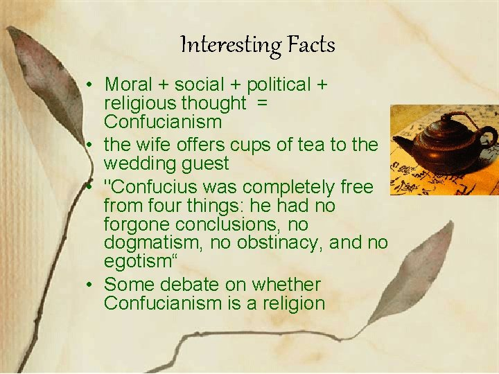 Interesting Facts • Moral + social + political + religious thought = Confucianism •