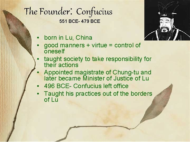 The Founder: Confucius 551 BCE- 479 BCE • born in Lu, China • good