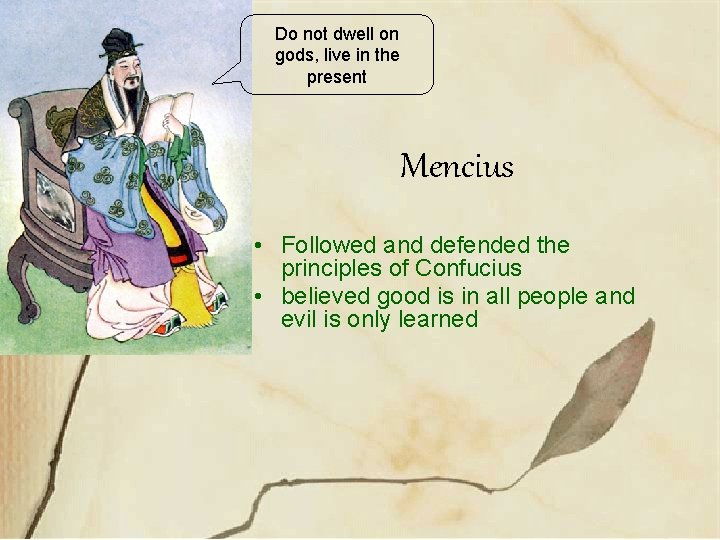 Do not dwell on gods, live in the present Mencius • Followed and defended