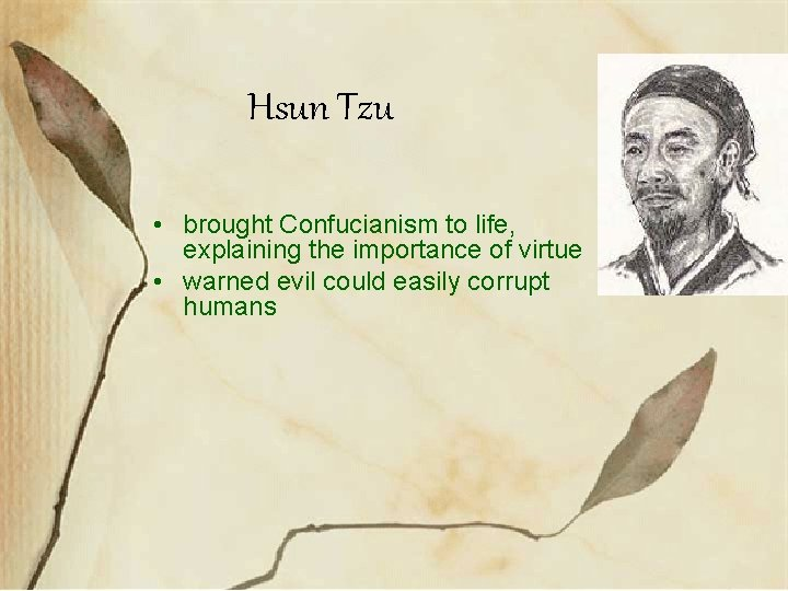 Hsun Tzu • brought Confucianism to life, explaining the importance of virtue • warned
