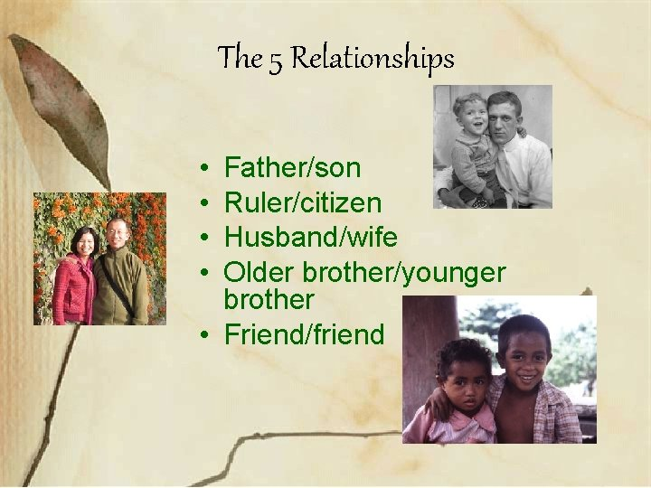 The 5 Relationships • • Father/son Ruler/citizen Husband/wife Older brother/younger brother • Friend/friend