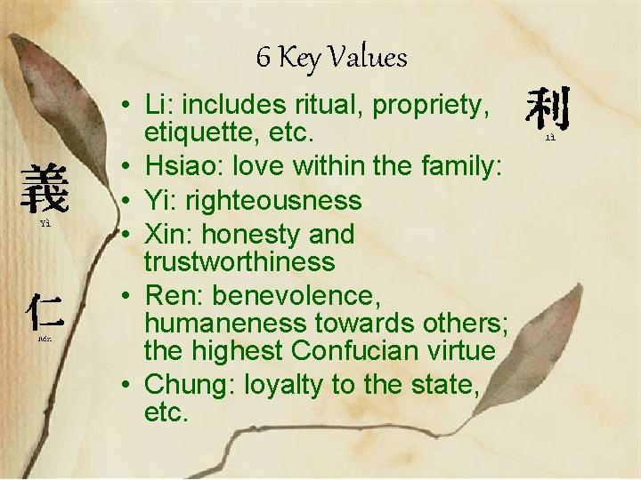 6 Key Values • Li: includes ritual, propriety, etiquette, etc. • Hsiao: love within