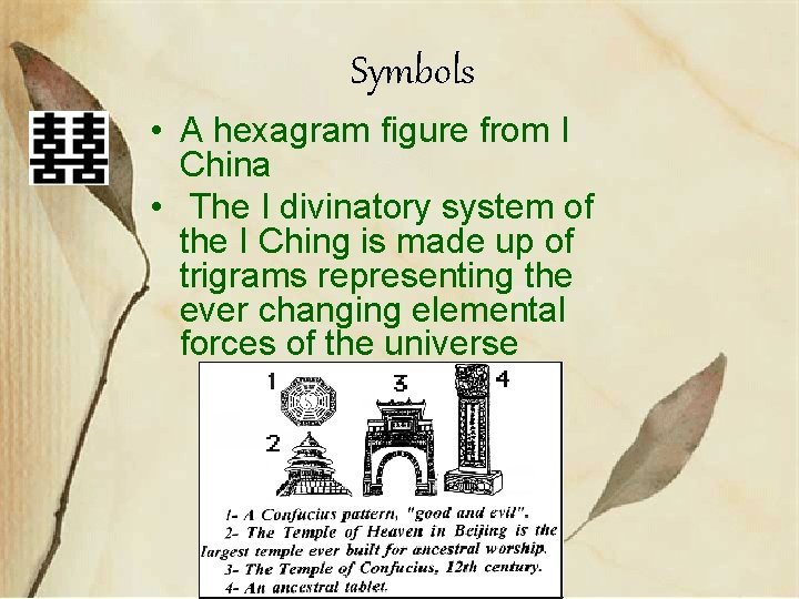 Symbols • A hexagram figure from I China • The I divinatory system of