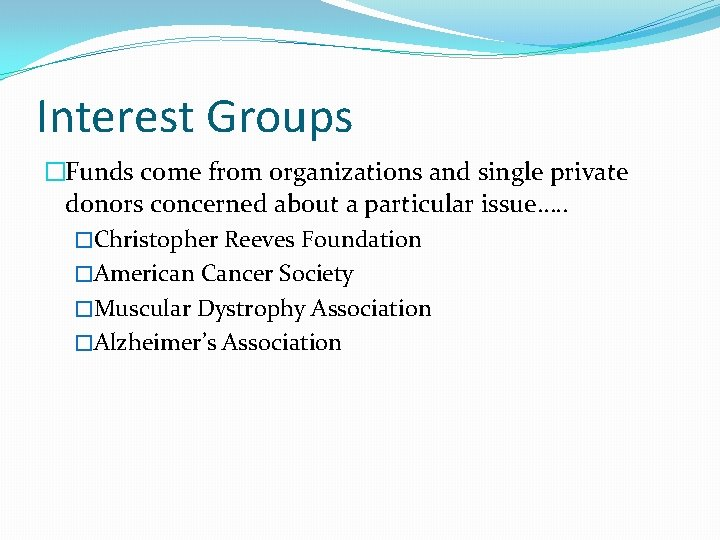 Interest Groups �Funds come from organizations and single private donors concerned about a particular