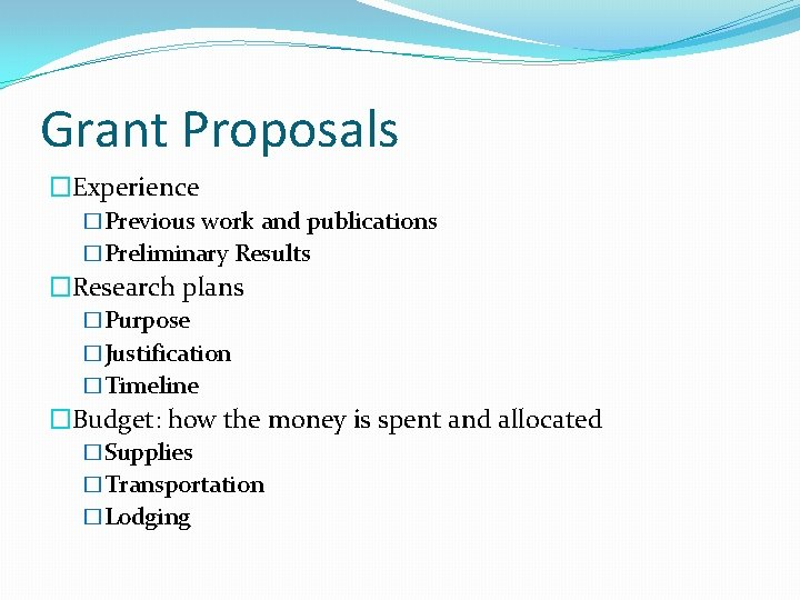 Grant Proposals �Experience �Previous work and publications �Preliminary Results �Research plans �Purpose �Justification �Timeline