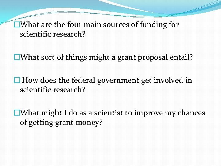 �What are the four main sources of funding for scientific research? �What sort of
